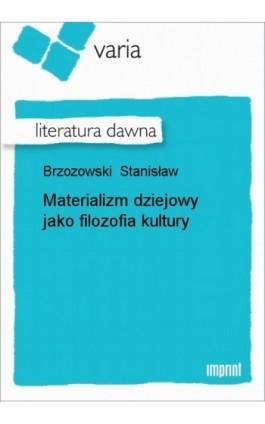 Materializm dziejowy jako filozofia kultury - Stanisław Brzozowski - Ebook - 978-83-270-0154-2