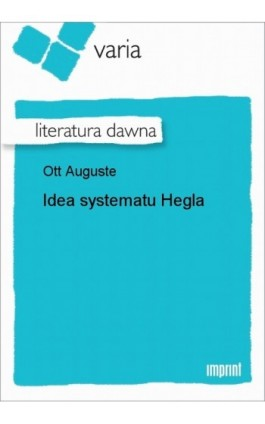 Idea systematu Hegla - Auguste Ott - Ebook - 978-83-270-1345-3
