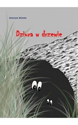Dziura w drzewie - Katarzyna Michalec - Ebook - 978-83-7859-887-9