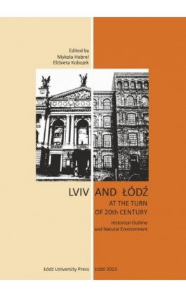 Lviv and Łódź at the Turn of 20th Century. Historical Outline and Natural Environment - Ebook - 978-83-7525-980-3