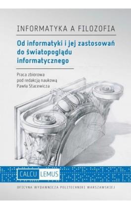 Informatyka a filozofia. Od informatyki i jej zastosowań do światopoglądu informatycznego - Ebook - 978-83-7814-669-8