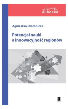 Potencjał nauki a innowacyjność regionów - Agnieszka Olechnicka - Ebook - 978-83-7383-454-5