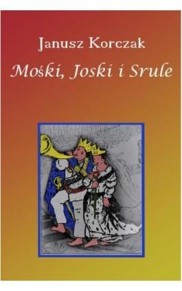 Mośki, Joski i Srule - Janusz Korczak - Ebook - 978-83-65268-00-6