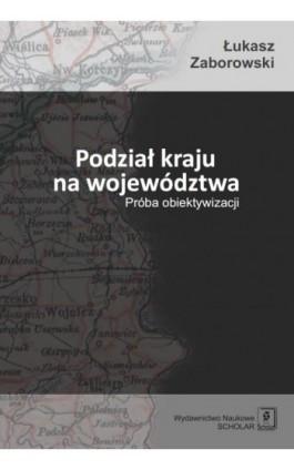 Podział kraju na województwa - Łukasz Zaborowski - Ebook - 978-83-7383-613-6