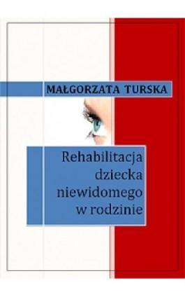 Rehabilitacja dziecka niewidomego w rodzinie - Małgorzata Turska - Ebook - 978-83-61184-12-6