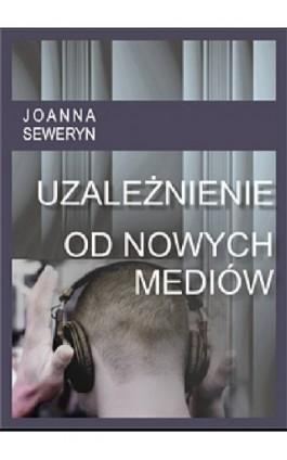Uzależnienie od nowych mediów - Joanna  Seweryn - Ebook - 978-83-61184-19-5