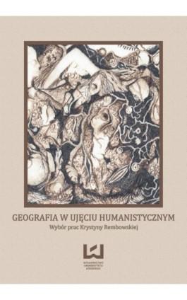 Geografia w ujęciu humanistycznym. Wybór prac Krystyny Rembowskiej - Andrzej Suliborski - Ebook - 978-83-7969-392-4