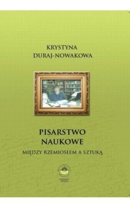 Pisarstwo naukowe. Między rzemiosłem a sztuką - Krystyna Duraj-Nowakowa - Ebook - 978-83-64788-82-6