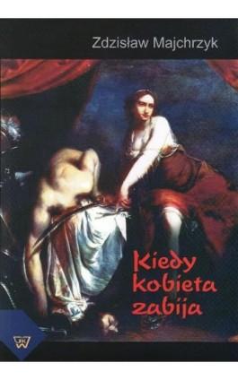Kiedy kobieta zabija - Zdzisław Majchrzyk - Ebook - 978-83-7072-578-5