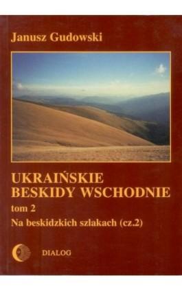 Ukraińskie Beskidy Wschodnie Tom II. Na beskidzkich szlakach. Część 2 - Janusz Gudowski - Ebook - 978-83-8002-296-6