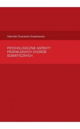 Psychologiczne aspekty  przewlekłych chorób somatycznych - Gabriela Chojnacka-Szawłowska - Ebook - 978-83-62855-11-7