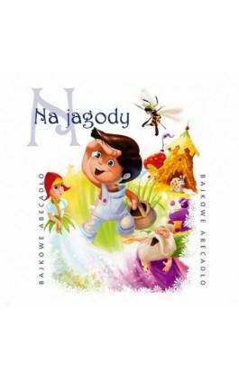 Na jagody - Maria Konopnicka - Audiobook - 978-83-7699-389-8