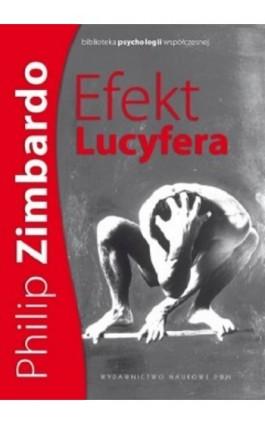 Efekt Lucyfera. Dlaczego dobrzy ludzie czynią zło? - Philip G. Zimbardo - Ebook - 978-83-01-18390-5