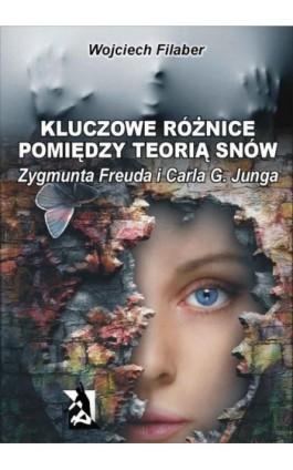 Kluczowe różnice pomiędzy teorią snów Zygmunta Freuda i Carla G. Junga - Wojciech Filaber - Ebook - 978-83-7900-095-1