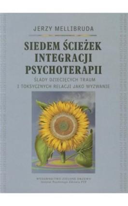 Siedem ścieżek integracji psychoterapii - Jerzy Mellibruda - Ebook - 978-83-60747-86-5