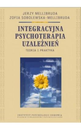 Integracyjna psychoterapia uzależnień. Teoria i praktyka - Jerzy Mellibruda - Ebook - 978-83-60747-83-4