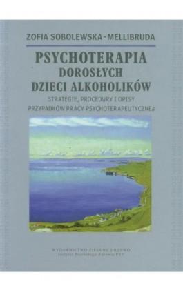 Psychoterapia Dorosłych Dzieci Alkoholików - Zofia Sobolewska-Mellibruda - Ebook - 978-83-60747-85-8