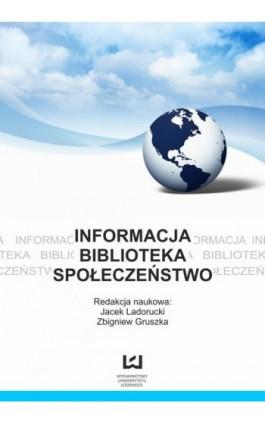 Informacja, biblioteka, społeczeństwo. Z prac bibliologicznych kół naukowych w Polsce - Ebook - 978-83-7525-920-9