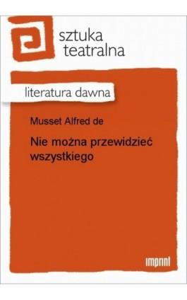 Nie można przewidzieć wszystkiego - Alfred de Musset - Ebook - 978-83-270-1025-4