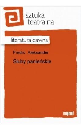 Śluby panieńskie - Aleksander Fredro - Ebook - 978-83-270-0394-2