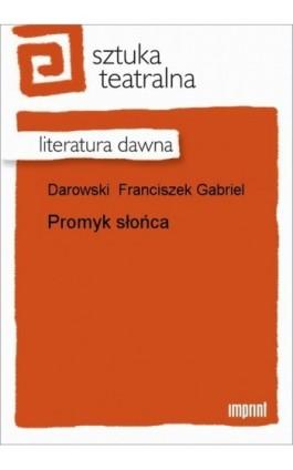 Promyk słońca - Franciszek Gabriel Darowski - Ebook - 978-83-270-0248-8