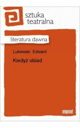 Kiedyż obiad - Edward Lubowski - Ebook - 978-83-270-0815-2