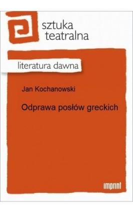 Odprawa posłów greckich - Jan Kochanowski - Ebook - 978-83-270-2049-9