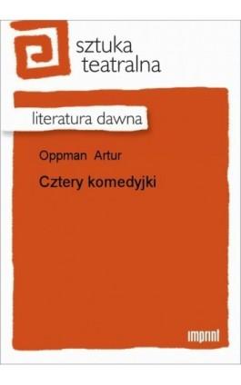 Cztery komedyjki - Artur Oppman - Ebook - 978-83-270-1177-0