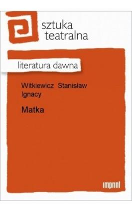 Matka - Stanisław Ignacy Witkiewicz - Ebook - 978-83-270-1732-1