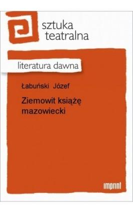 Ziemowit książę mazowiecki - Józef Łabuński - Ebook - 978-83-270-0838-1