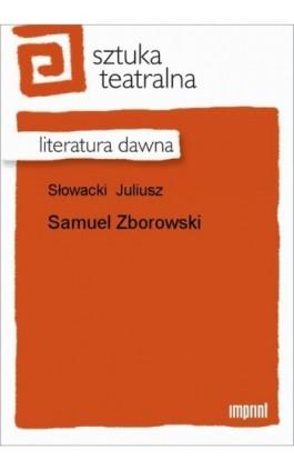 Samuel Zborowski - Juliusz Słowacki - Ebook - 978-83-270-1580-8