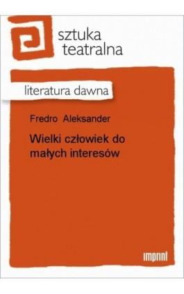 Wielki człowiek do małych interesów - Aleksander Fredro - Ebook - 978-83-270-0396-6
