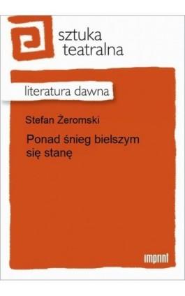 Ponad śnieg bielszym się stanę - Stefan Żeromski - Ebook - 978-83-270-1842-7