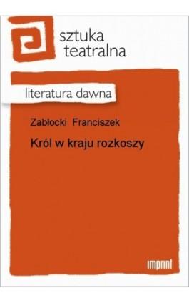 Król w kraju rozkoszy - Franciszek Zabłocki - Ebook - 978-83-270-1761-1