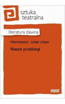 Nasze przebiegi - Julian Ursyn Niemcewicz - Ebook - 978-83-270-1069-8