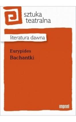 Bachantki - Eurypides - Ebook - 978-83-270-4075-6