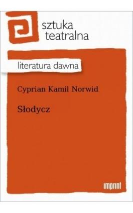 Słodycz - Cyprian Kamil Norwid - Ebook - 978-83-270-4067-1