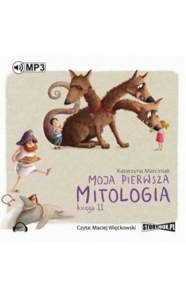Moja pierwsza mitologia. Księga II - Katarzyna Marciniak - Audiobook - 978-83-7927-925-8