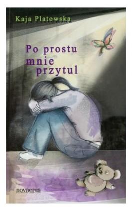 Po prostu mnie przytul - Kaja Platowska - Ebook - 978-83-7722-684-1