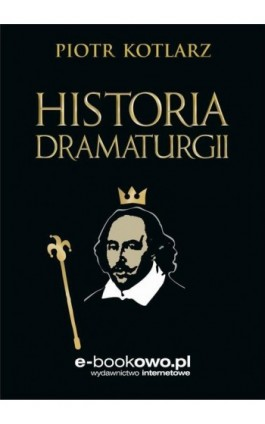 Historia dramaturgii - Piotr Wojciech Kotlarz - Ebook - 978-83-7859-717-9