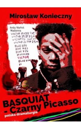 Basquiat - Czarny Picasso - Mirek Konieczny - Ebook - 978-83-7859-814-5