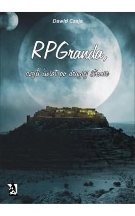 RPGranda, czyli świat po drugiej stronie - Dawid Czaja - Ebook - 978-83-7900-171-2