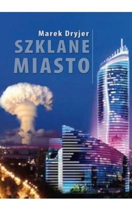 Szklane miasto - Marek Dryjer - Ebook - 978-83-7859-013-2