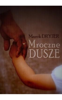 Mroczne dusze - Marek Dryjer - Ebook - 978-83-7859-151-1