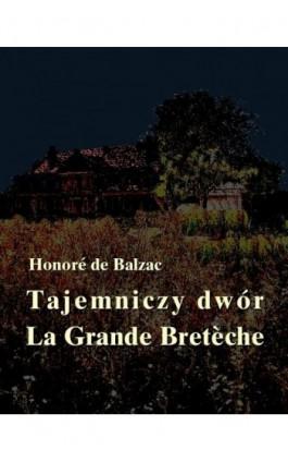 Tajemniczy dwór. La Grande Breteche - Honoré de Balzac - Ebook - 978-83-7950-145-8