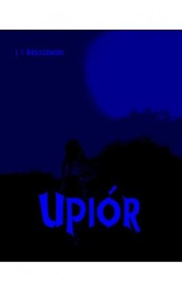 Upiór - Józef Ignacy Kraszewski - Ebook - 978-83-7950-195-3