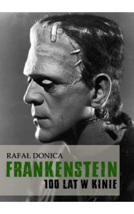 Frankenstein 100 lat w kinie - Rafał Donica - Ebook - 978-83-7859-669-1
