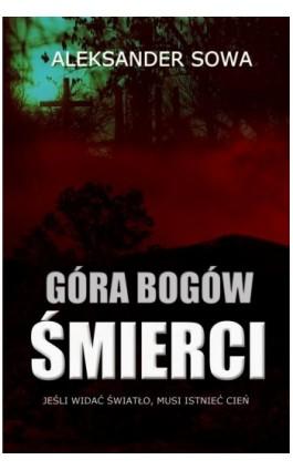 Góra Bogów Śmierci - Aleksander Sowa - Ebook - 978-83-272-4504-5