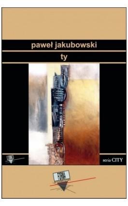 Ty - Paweł Jakubowski - Ebook - 978-83-64974-93-9