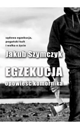 Egzekucja. Opowieść komornika - Jakub Szymczyk - Ebook - 978-83-7859-710-0